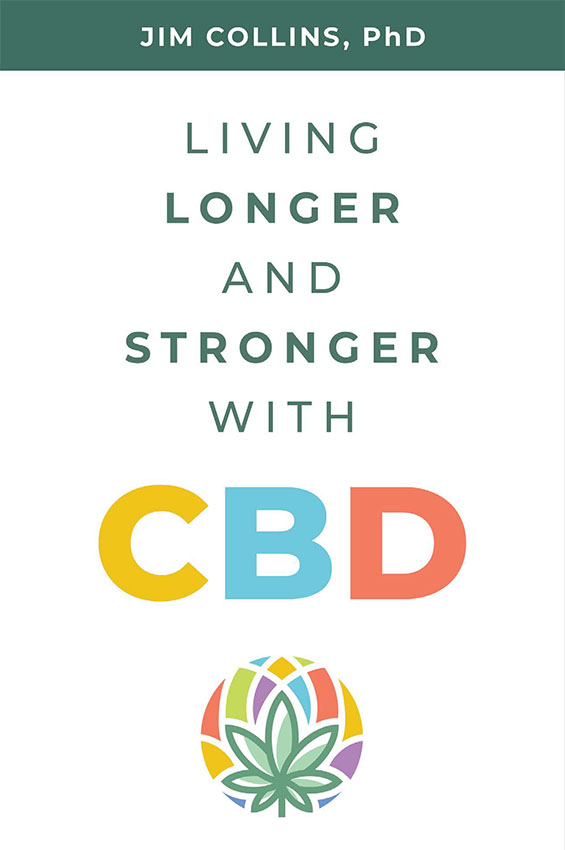 Living Longer and Stronger with CBD, by Jim Collins, PhD